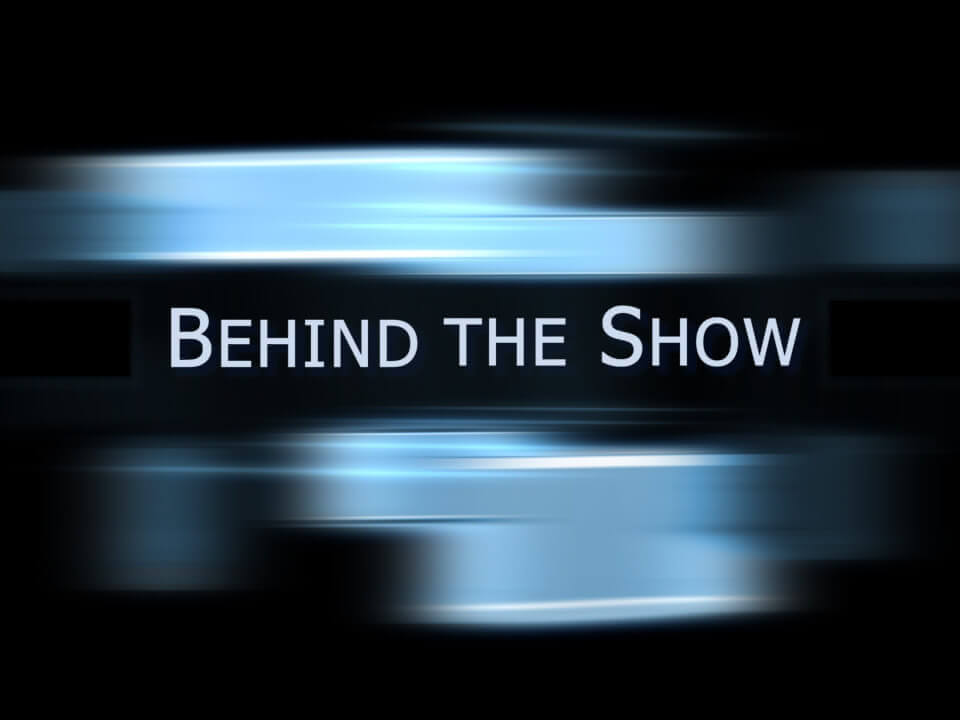 Behind the Show