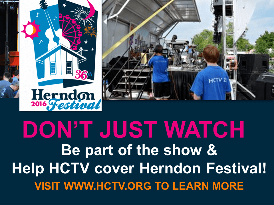 don't just watch, be part of the show and help HCTV cover the Herndon Festival visit www.hctv.org to learn more